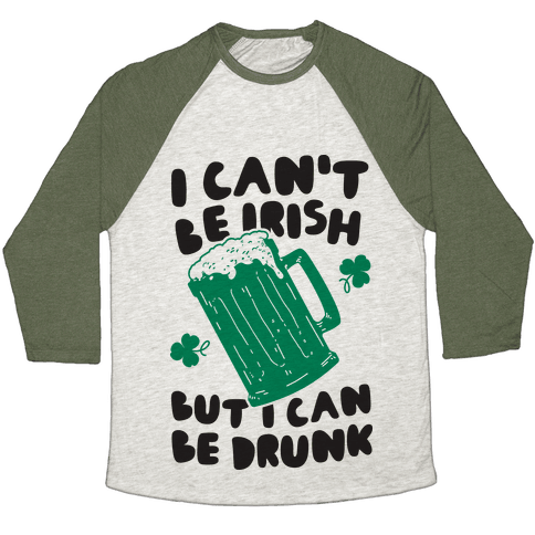 I Can't Be Irish But I Can Be Drunk Baseball Tee