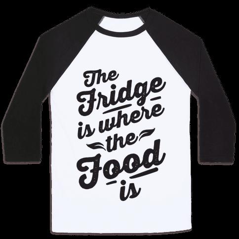 The Fridge Is Where The Food is Baseball Tee