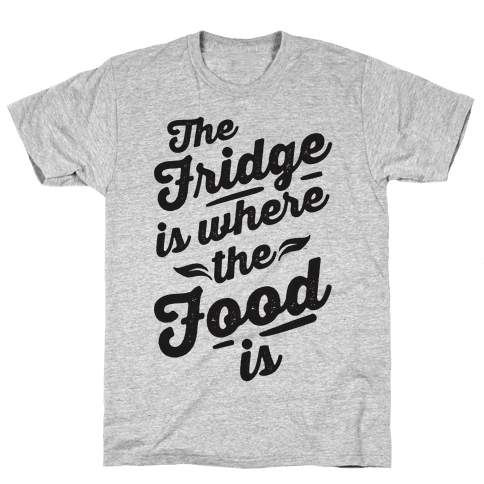 The Fridge Is Where The Food is Mens T-Shirt