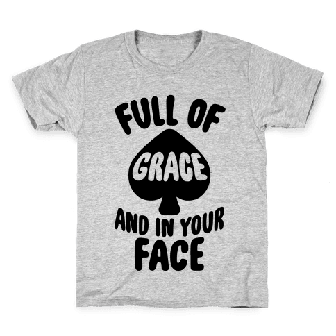 Full Of Grace And In Your Face Kids T-Shirt