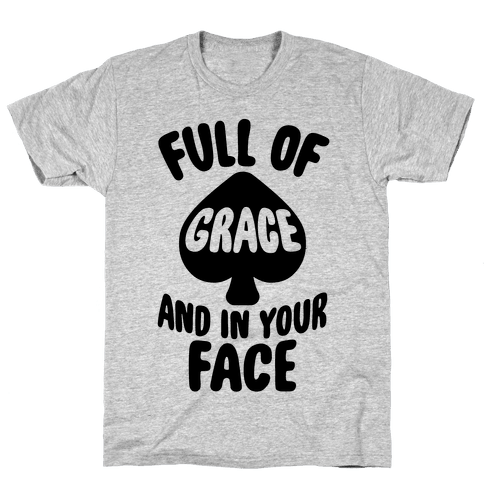 Full Of Grace And In Your Face Mens T-Shirt