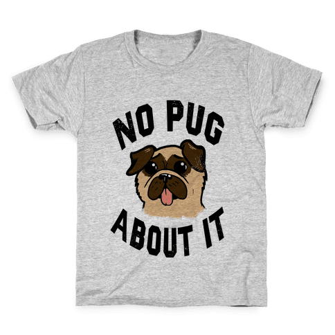 No Pug About It Kids T-Shirt