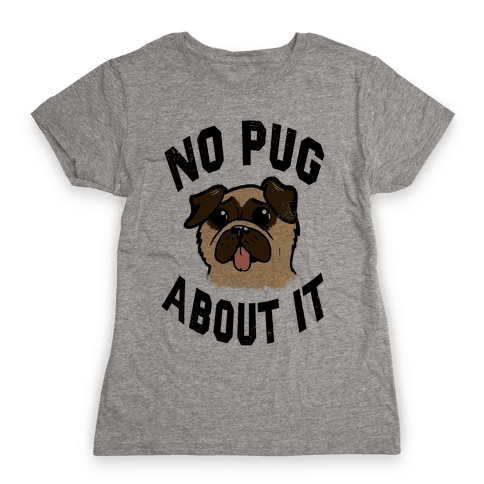 No Pug About It Womens T-Shirt