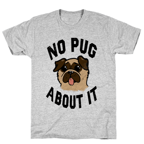 No Pug About It Mens T-Shirt