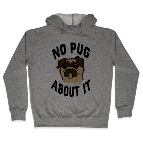No Pug About It Hooded Sweatshirt