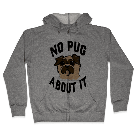No Pug About It Zip Hoodie
