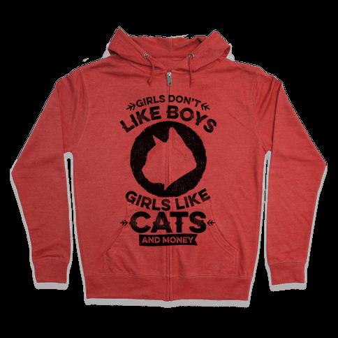 Girls Don't Like Boys Girls Like Cats And Money Zip Hoodie