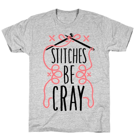 Stitches be Cray! T-Shirt