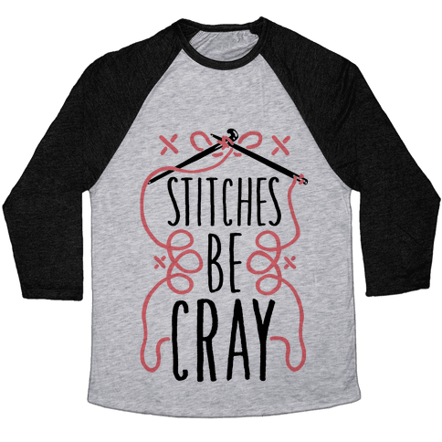 Stitches be Cray! Baseball Tee