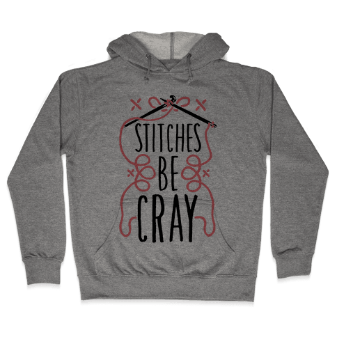 Stitches be Cray! Hooded Sweatshirt