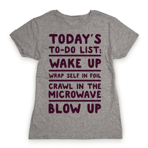 Today's To Do List: Blow Up Womens T-Shirt