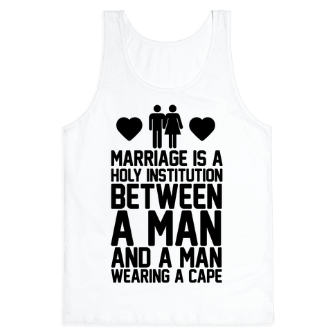 Marriage Is A Holy Institution Between A Man And A Man Wearing A Cape Tank Top