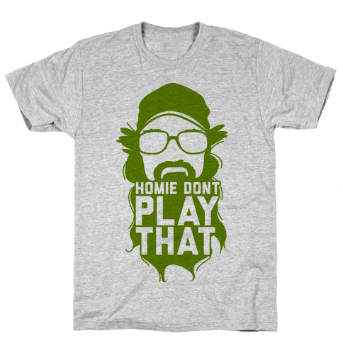 Home Don't Play That Mens T-Shirt