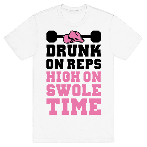 Drunk On Reps High On Swole Time Mens T-Shirt