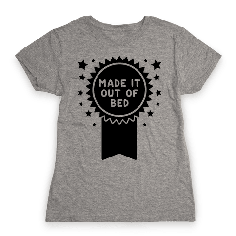 Made It Out Of Bed Womens T-Shirt