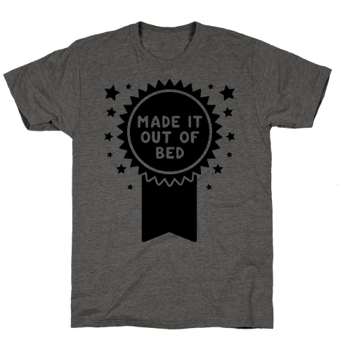 Made It Out Of Bed Mens/Unisex T-Shirt
