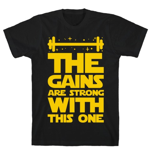 The Gains are Strong With This One Mens T-Shirt