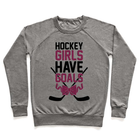 Hockey Girls Have Goals Pullover
