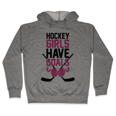 Hockey Girls Have Goals Hooded Sweatshirt