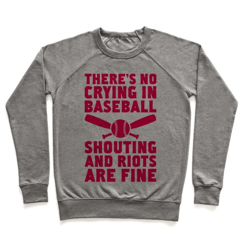 No Crying In Baseball (Shouting And Riots Are Fine) Pullover