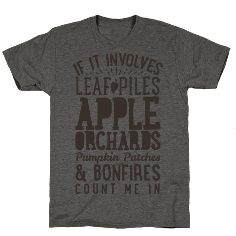 If it Involves Leaf Piles, Apple Orchards, Pumpkin Patches & Bonfires Count Me in T-Shirt