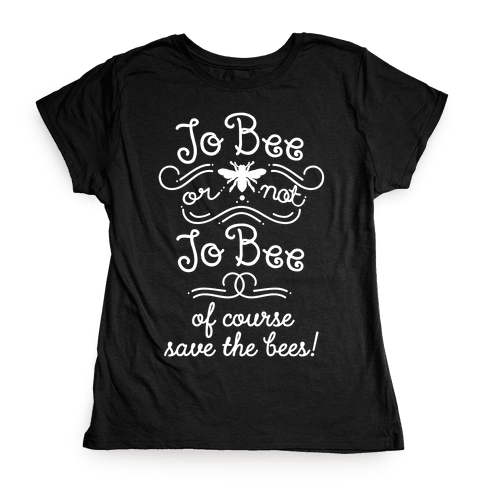 To Bee or Not To Bee. Save The Bees Womens T-Shirt