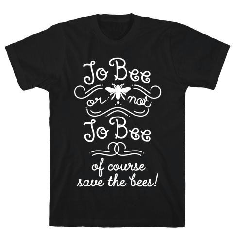 To Bee or Not To Bee. Save The Bees Mens T-Shirt
