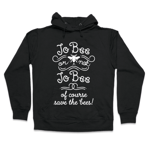 To Bee or Not To Bee. Save The Bees Hooded Sweatshirt