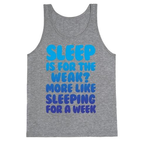 Sleep Is For The Weak? More Like Sleeping For A Week Tank Top