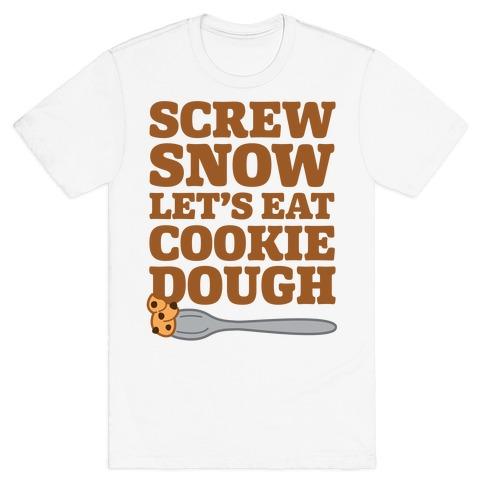 Screw Snow Let's Eat Cookie Dough T-Shirt