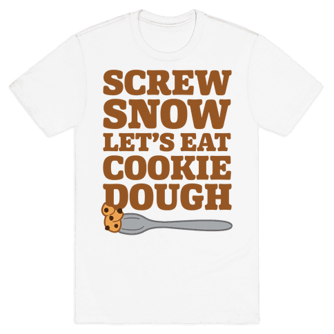 Screw Snow Let's Eat Cookie Dough Mens T-Shirt