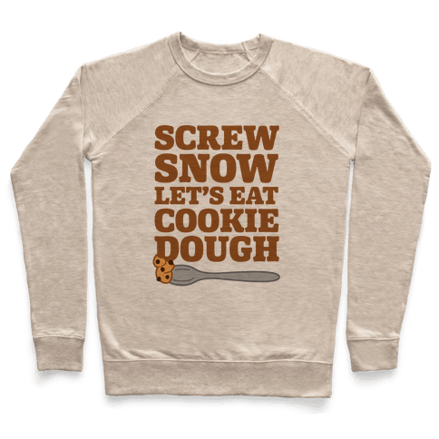 Screw Snow Let's Eat Cookie Dough Pullover
