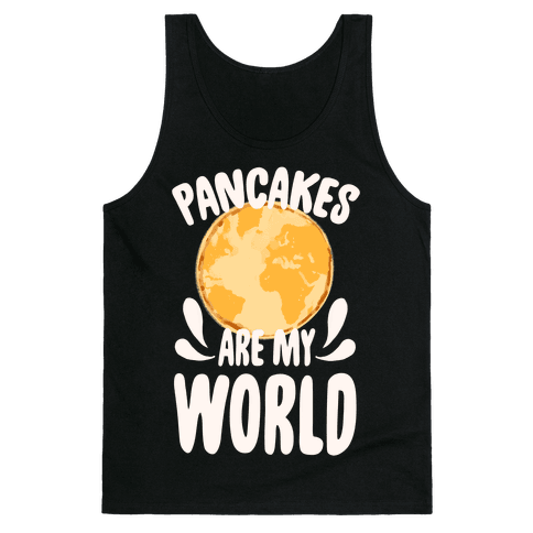 Pancakes are My World Tank Top