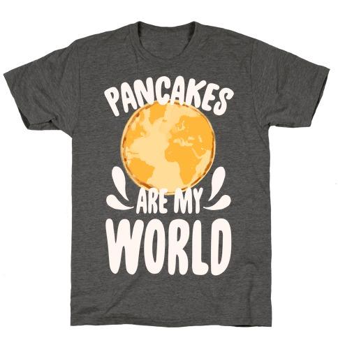 Pancakes are My World T-Shirt
