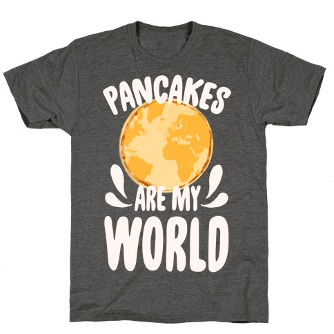 Pancakes are My World T-Shirt
