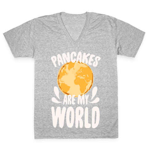 Pancakes are My World V-Neck Tee Shirt