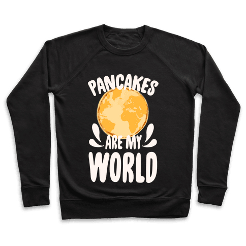 Pancakes are My World Pullover