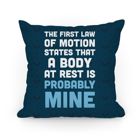 The First Law Of Motion States That A Body At Rest Is Probably Mine Pillow