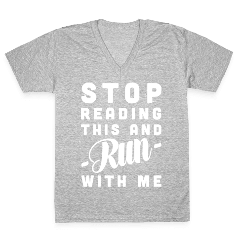 Stop Reading This And Run With Me V-Neck Tee Shirt