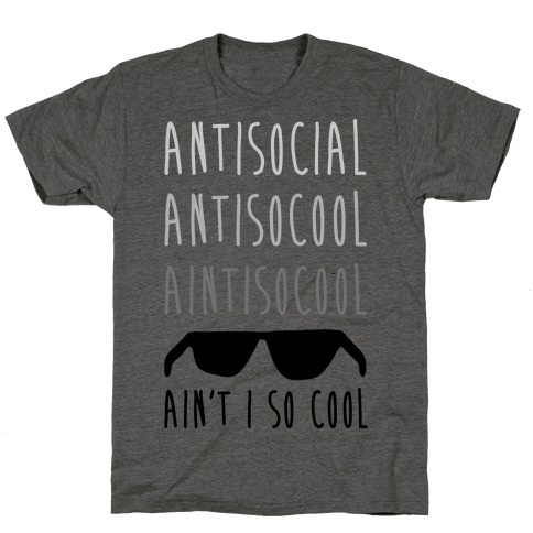 Antisocial Ain't I So Cool T-Shirt