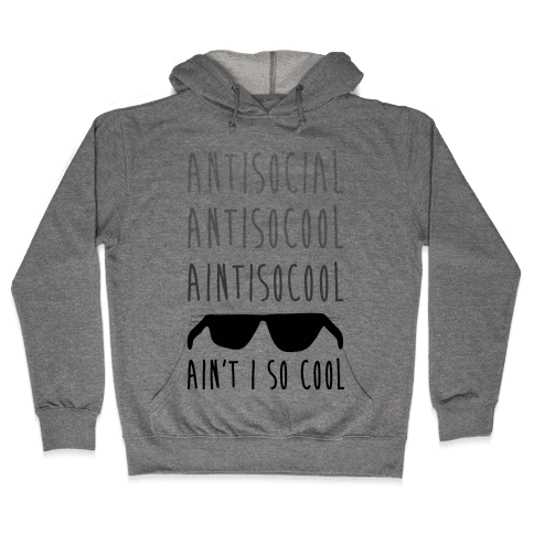 Antisocial Ain't I So Cool Hooded Sweatshirt