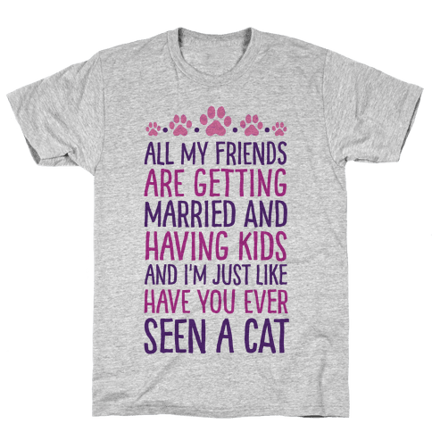 All My Friends Are Getting Married And I Just Love Cats Mens T-Shirt