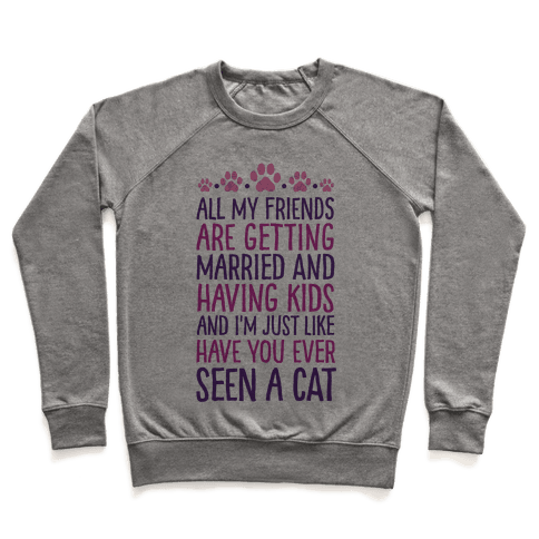 All My Friends Are Getting Married And I Just Love Cats Pullover