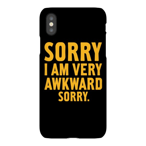 Sorry I Am Very Awkward Phone Case
