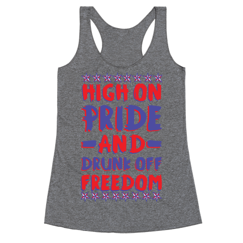 High On Pride and Drunk Off Freedom Racerback Tank Top