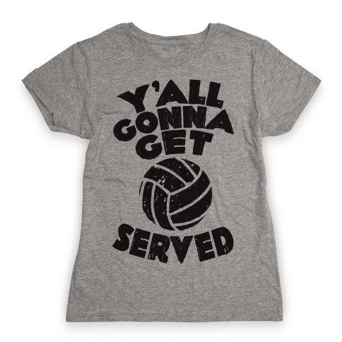 Y'all Gonna Get Served  Womens T-Shirt