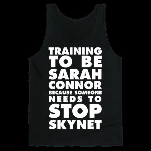 Training To Be Sarah Conor Because Someone Needs To Stop Skynet Tank Top