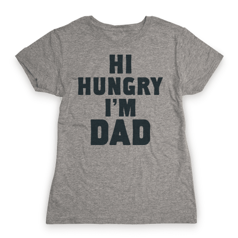 Hi Hungry I'm Dad Womens T-Shirt