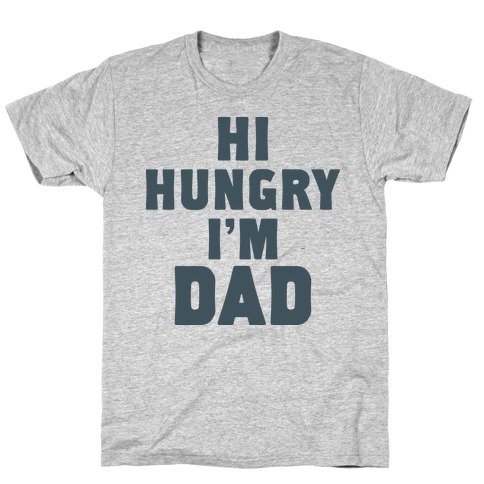 Hi Hungry I'm Dad Mens T-Shirt