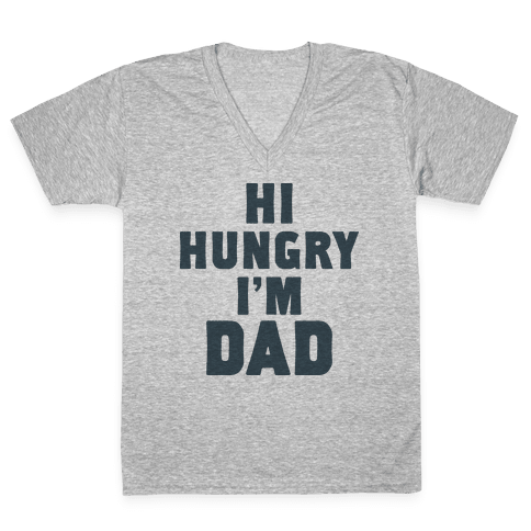 Hi Hungry I'm Dad V-Neck Tee Shirt